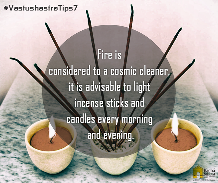 Fire is considered to a cosmic cleaner, it is advisable to light incense sticks and candles every morning and evening. #VastuShastraTips #ShreeRadhaKrishnaGroup #Ahmedabad #PositiveEnergy