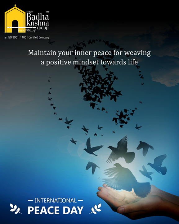 Maintain your inner peace for weaving a positive mindset towards life.  #InternationalDayOfPeace #PeaceDay #WorldPeaceDay #PeaceDay2018 #ShreeRadhaKrishnaGroup #Ahmedabad #RealEstate #LuxuryLiving