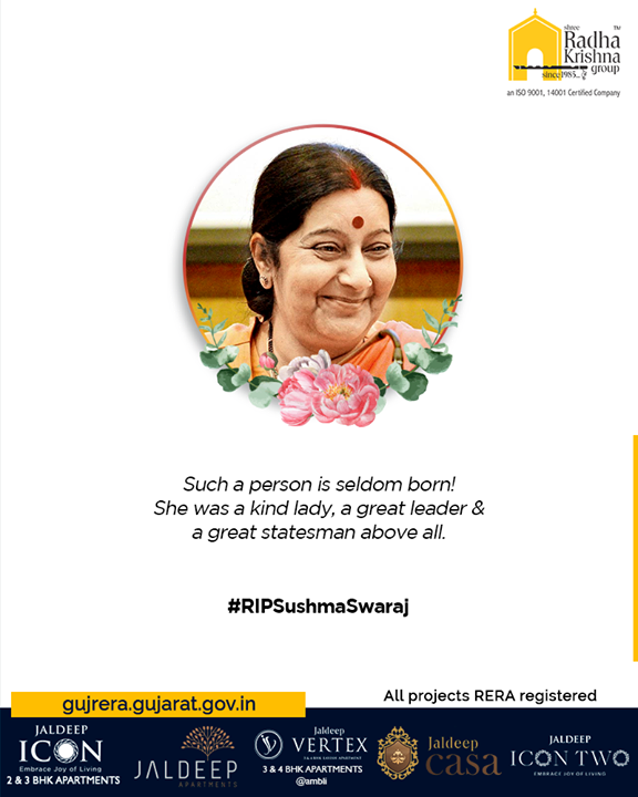 Such a person is seldom born! She was a kind lady, a great leader & a great statesman above all.  #RIPSushmaSwaraj #RIPSushmaJi #IronLady #SushmaSwarajji #ShreeRadhaKrishnaGroup #Ahmedabad #RealEstate #SRKG