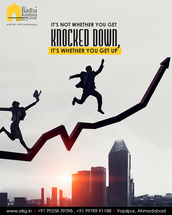 It's Not Whether You Get Knocked Down, It's Whether You Get Up  #ShreeRadhaKrishnaGroup #Ahmedabad #RealEstate #SRKG
