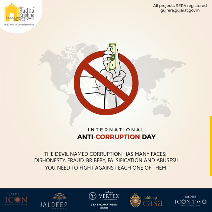 The devil named corruption has many faces; dishonesty, fraud, bribery, falsification and abuses!!  You need to fight against each one of them.  #InternationalAntiCorruptionDay #Corruption #AntiCorruptionDay #ShreeRadhaKrishnaGroup #Ahmedabad #RealEstate #SRKG #IconicApartments #IconicLiving