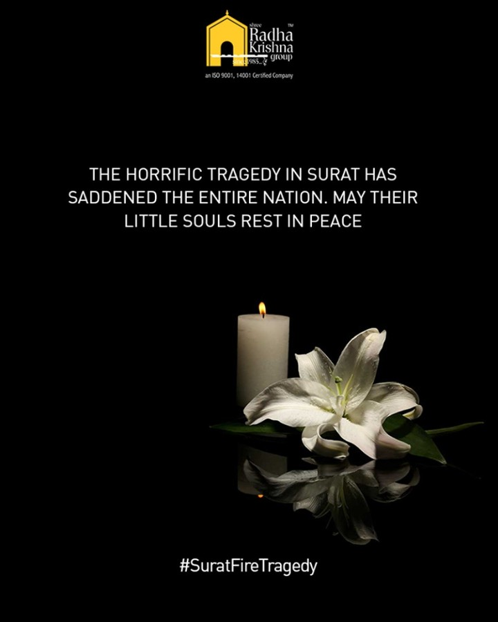 The horrific tragedy in Surat has saddened the entire nation. May their little souls rest in peace.  #RIP #SuratFireTragedy #ShreeRadhaKrishnaGroup #Ahmedabad #RealEstate