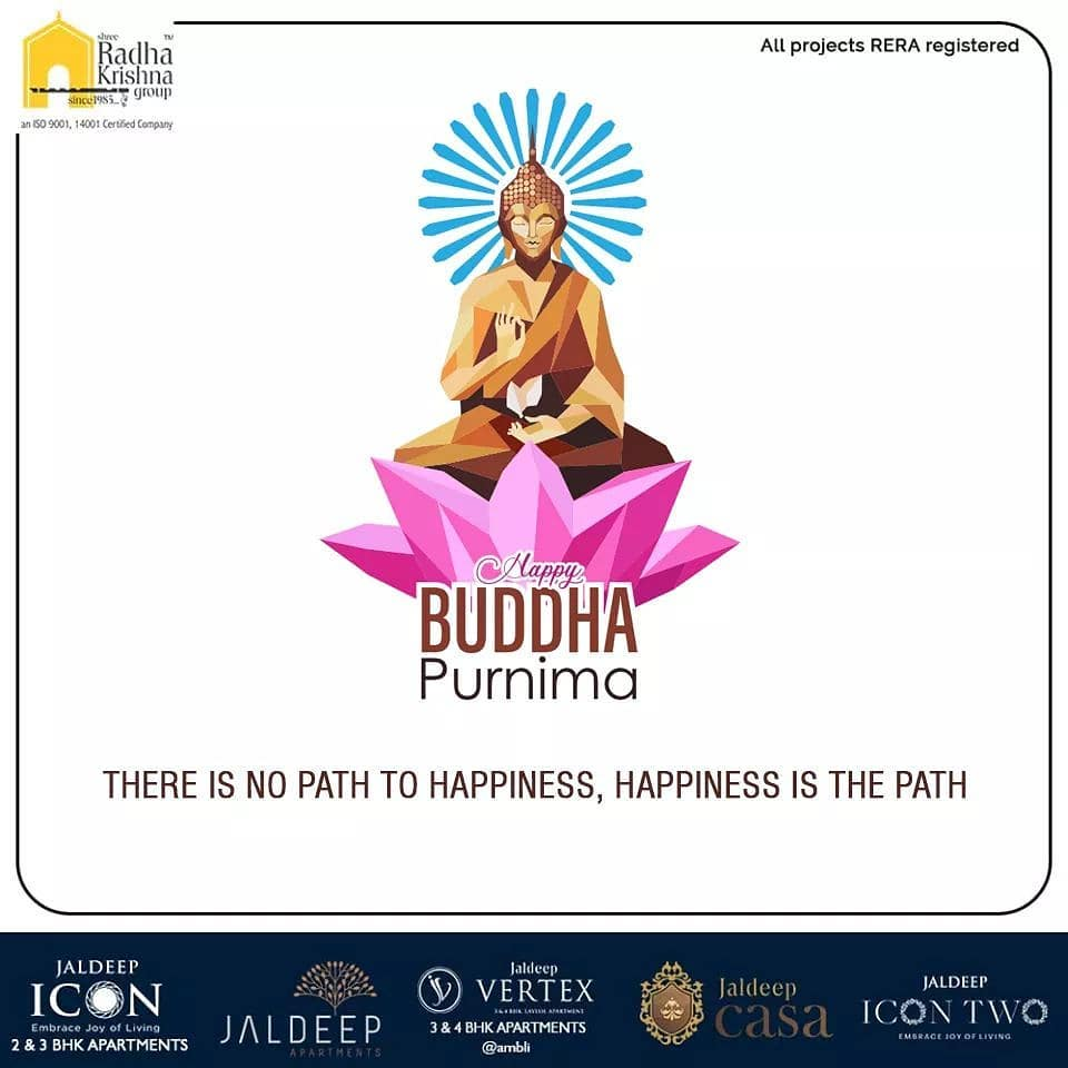 There is no path to happiness, happiness is the path  #HappyBuddhaPurnima #BuddhaPurnima #BuddhaPurnima2020 #SRKG #ShreeRadhaKrishnaGroup #Ahmedabad #RealEstate